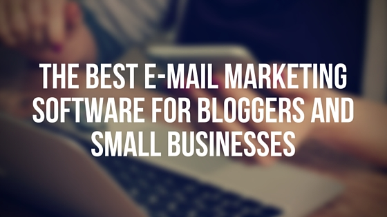 The Best E-Mail Marketing Software for Bloggers and Small Businesses